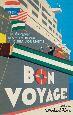 Bon Voyage The Telegraph Book of River and Sea Journeys