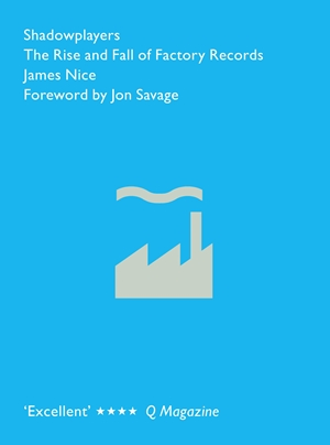 Shadowplayers The Rise and Fall of Factory Records