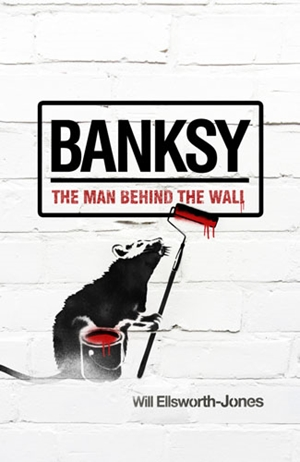 Banksy The Man Behind the Wall