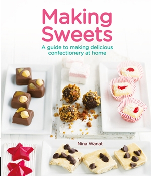 Making Sweets A Guide to Making Delicious Confectionery at Home