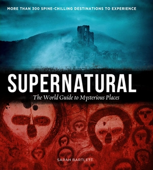 Supernatural The World's Most Haunted and Mysterious Places