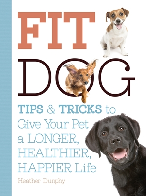 Fit Dog Tips and Tricks to Give Your Pet a Longer, Healthier, Happier Life