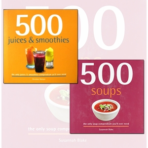500 Juice Smoothies and Soups Delicious and Healthy Recipes 2 Books Collection