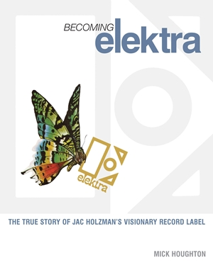 Becoming Elektra The true story of Jac Holzman's visionary record label