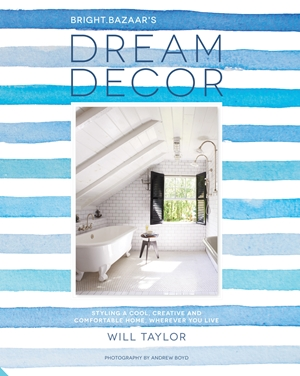 Dream Decor Styling a Cool, Creative and Comfortable Home, Wherever You Live