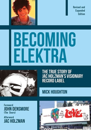 Becoming Elektra The True Story of Jac Holzman's Visionary Record Label (Revised & Expanded Edition)