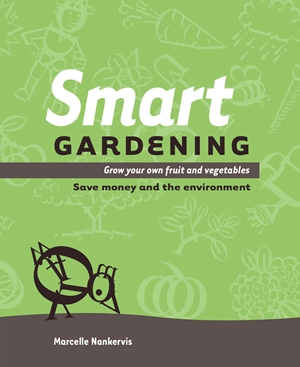 Smart Gardening Grow Your Own Fruit and Vegetables: Save Money and the Environment