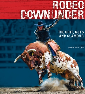 Rodeo Downunder The grit, guts and glamour