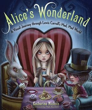 Alice's Wonderland A Visual Journey through Lewis Carroll's Mad, Mad World