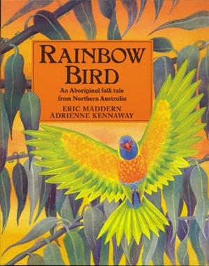 Rainbow Bird An Aboriginal Folk Tale from Northern Australia
