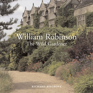 William Robinson The Wild Gardener