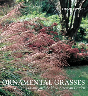 Ornamental Grasses Wolfgang Oehme and the New American Garden