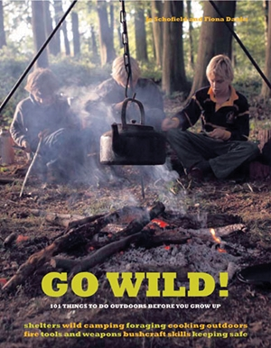 Go Wild! 101 Things To Do Outdoors Before You Grow Up