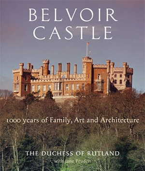 Belvoir Castle A Thousand Years of Family Art and Architecture