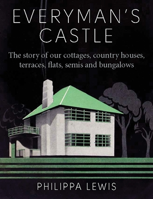 Everyman's Castle The story of our cottages, country houses, terraces, flats, semis and bungalows