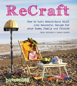 ReCraft How to Turn Second-hand Stuff into Beautiful Things for your Home, Family and Friends
