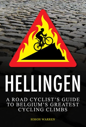 Hellingen A Road Cyclist's Guide to Belgium's Greatest Cycling Climbs