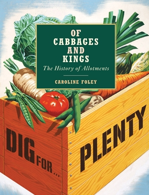 Of Cabbages and Kings: The History of Allotments