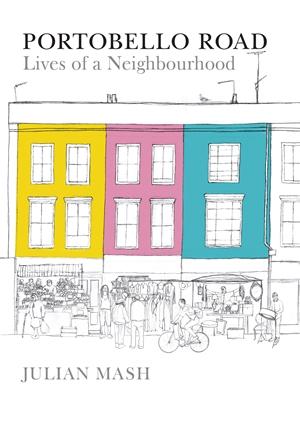 Portobello Road Lives of a Neighbourhood