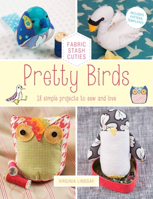 Pretty Birds 18 Simple Projects to Sew and Love