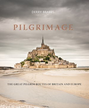 Pilgrimage The Great Pilgrim Routes of Britain and Europe