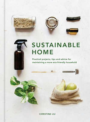 Sustainable Home Practical projects, tips and advice for maintaining a more eco-friendly household