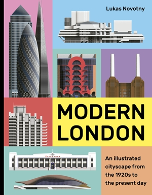 Modern London An illustrated tour of London's cityscape from the 1920s to the present day