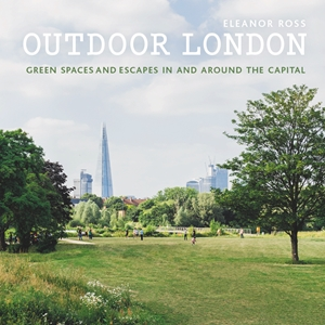 Outdoor London Green spaces and escapes in and around the capital