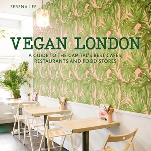 Vegan London A guide to the capital's best cafes, restaurants and food stores