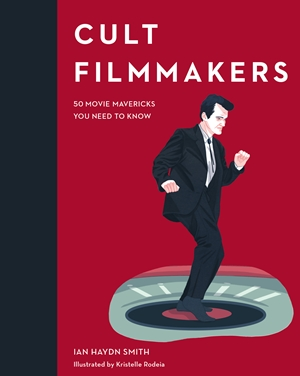 Cult Filmmakers 50 Movie Mavericks You Need to Know