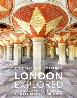 London Explored Secret, surprising and unusual places to discover in the Capital