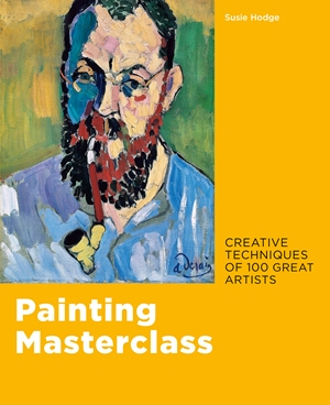 Painting Masterclass Creative Techniques of 100 Great Artists