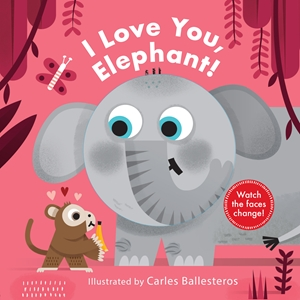 Little Faces: I Love You, Elephant!