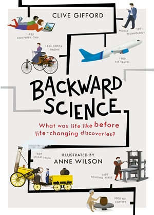 Backward Science What was life like before world-changing discoveries?