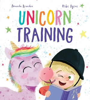 Unicorn Training A Story About Patience and the Love for a Pet