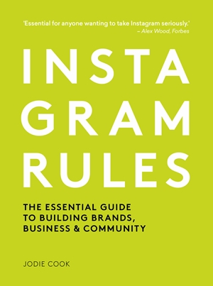 Instagram Rules The Essential Guide to Building Brands, Business and Community