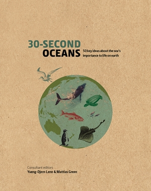30-Second Oceans 50 key ideas about the sea's importance to life on earth