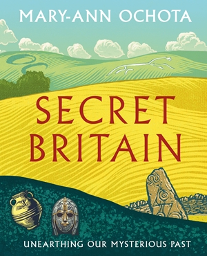 Secret Britain Unearthing our Mysterious Past