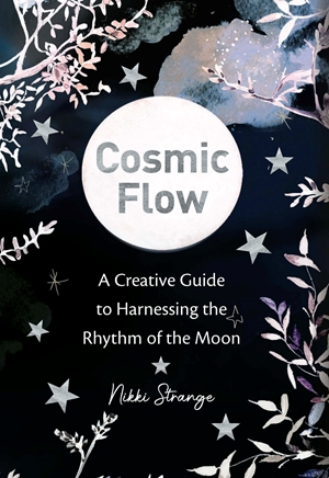 Cosmic Flow A creative guide to harnessing the rhythm of the moon