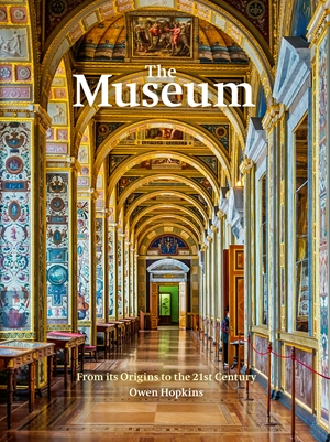 The Museum The history and architecture of the world's most iconic cultural spaces