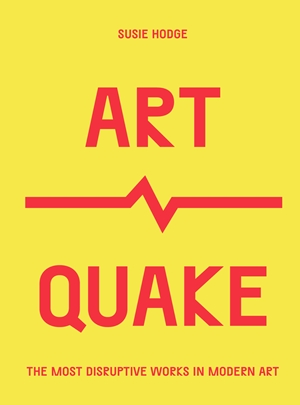 ArtQuake The Most Disruptive Works in Modern Art