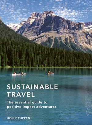 Sustainable Travel The essential guide to positive impact adventures
