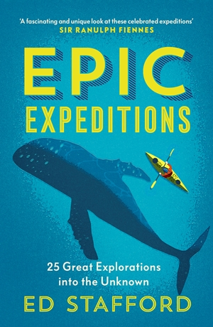 Epic Expeditions 25 Great Explorations into the Unknown