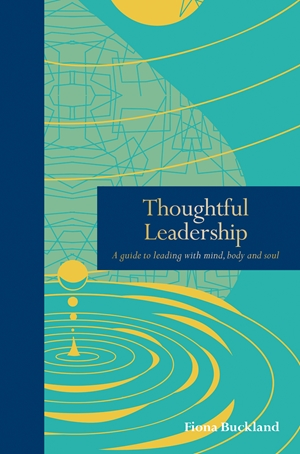 Thoughtful Leadership A guide to leading with mind, body and soul