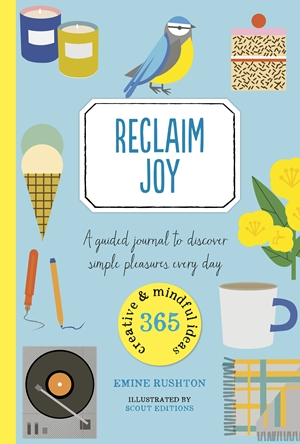 Reclaim Joy A guided journal to discover simple pleasures every day