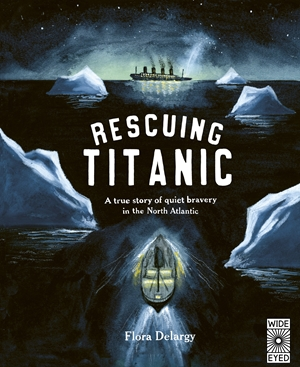 Rescuing Titanic A true story of quiet bravery in the North Atlantic