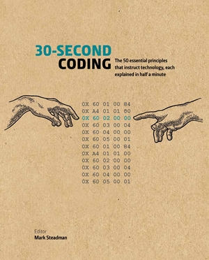 30-Second Coding The 50 essential principles that instruct technology, each  explained in half a minute