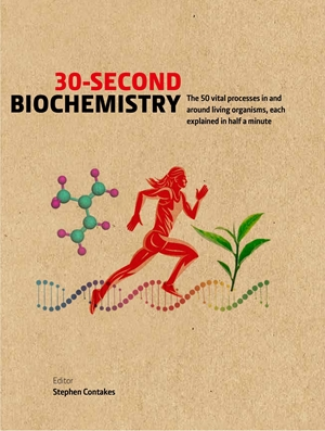 30-Second Biochemistry The 50 vital processes in and around living organisms, each explained in half a minute