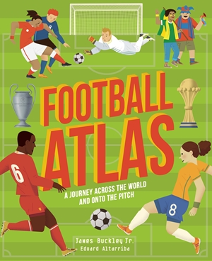Football Atlas A journey across the world and onto the pitch