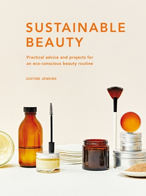 Sustainable Beauty Practical advice and projects for an eco-friendly beauty routine
